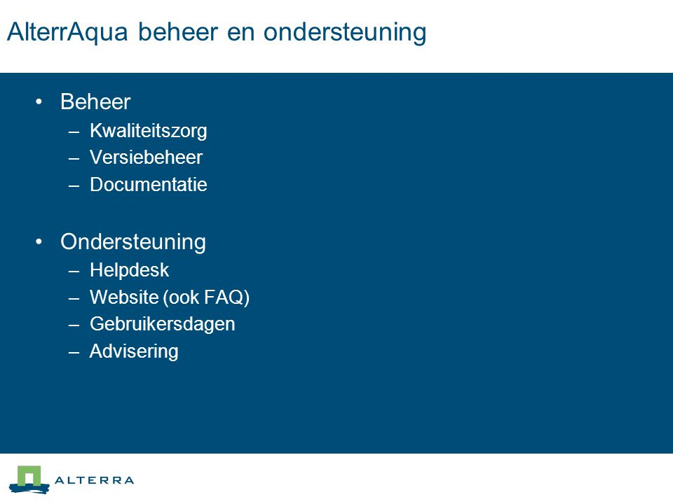 AlterrAqua/SIMGRO websites Websites –www.alterraqua.alterra.nlwww.alterraqua.alterra.nl –http://www.alterra.wur.nl/NL/prodpubl/modellen/simgrohttp://www.alterra.wur.nl/NL/prodpubl/modellen/simgro AlterrAqua-site –Gebruikersgedeelte (afgeschermd) –Download mogelijkheden –FAQ pagina –Tips en trucs ArcView … –Forum.