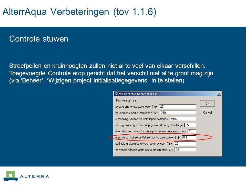 AlterrAqua Verbeteringen (tov 1.1.6) Controle stuwen Streefpeilen en kruinhoogten zullen niet al te veel van elkaar verschillen.