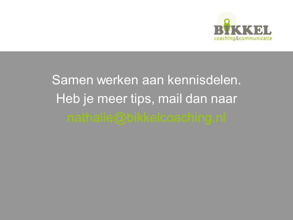 Samen werken aan kennisdelen. Heb je meer tips, mail dan naar nathalie@bikkelcoaching.nl