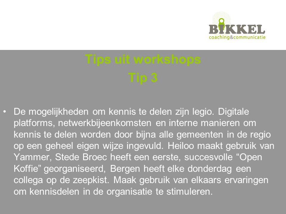 Tips uit workshops Tip 3 De mogelijkheden om kennis te delen zijn legio.