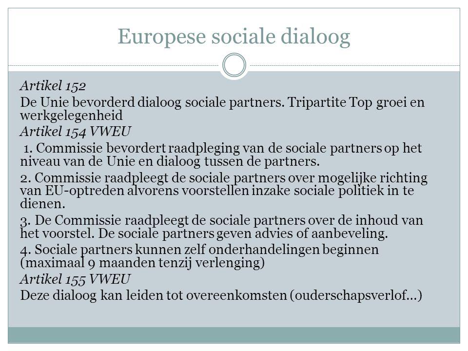 Europese sociale dialoog Artikel 152 De Unie bevorderd dialoog sociale partners.