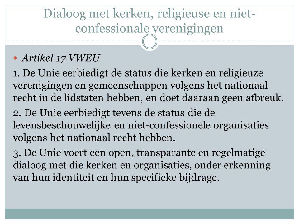 Dialoog met kerken, religieuse en niet- confessionale verenigingen Artikel 17 VWEU 1.