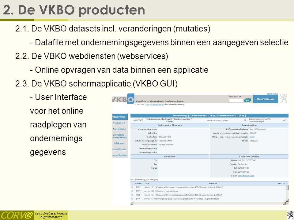 Coördinatiecel Vlaams e-government 3.Het VKBO productaanbod 3.1.