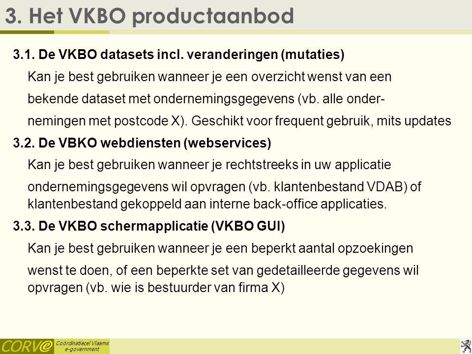 Coördinatiecel Vlaams e-government 3. Het VKBO productaanbod 3.1.