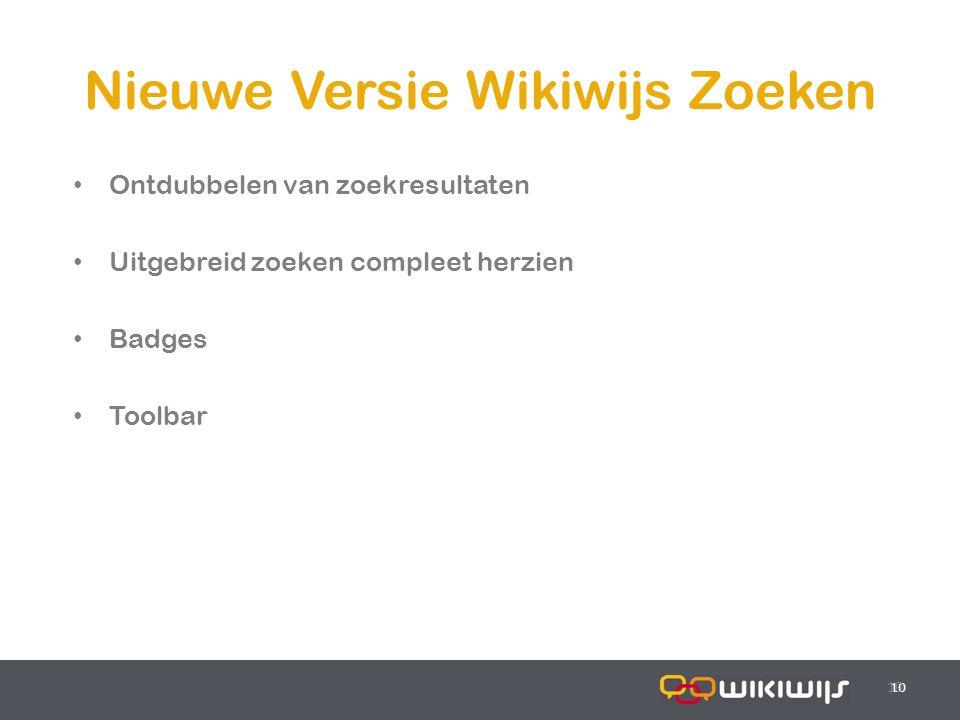 17-7-201410 Nieuwe Versie Wikiwijs Zoeken 10 Ontdubbelen van zoekresultaten Uitgebreid zoeken compleet herzien Badges Toolbar