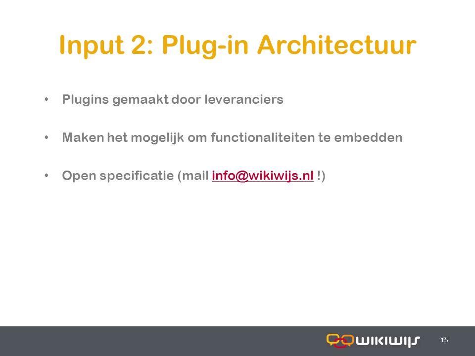 17-7-201415 Input 2: Plug-in Architectuur 15 Plugins gemaakt door leveranciers Maken het mogelijk om functionaliteiten te embedden Open specificatie (