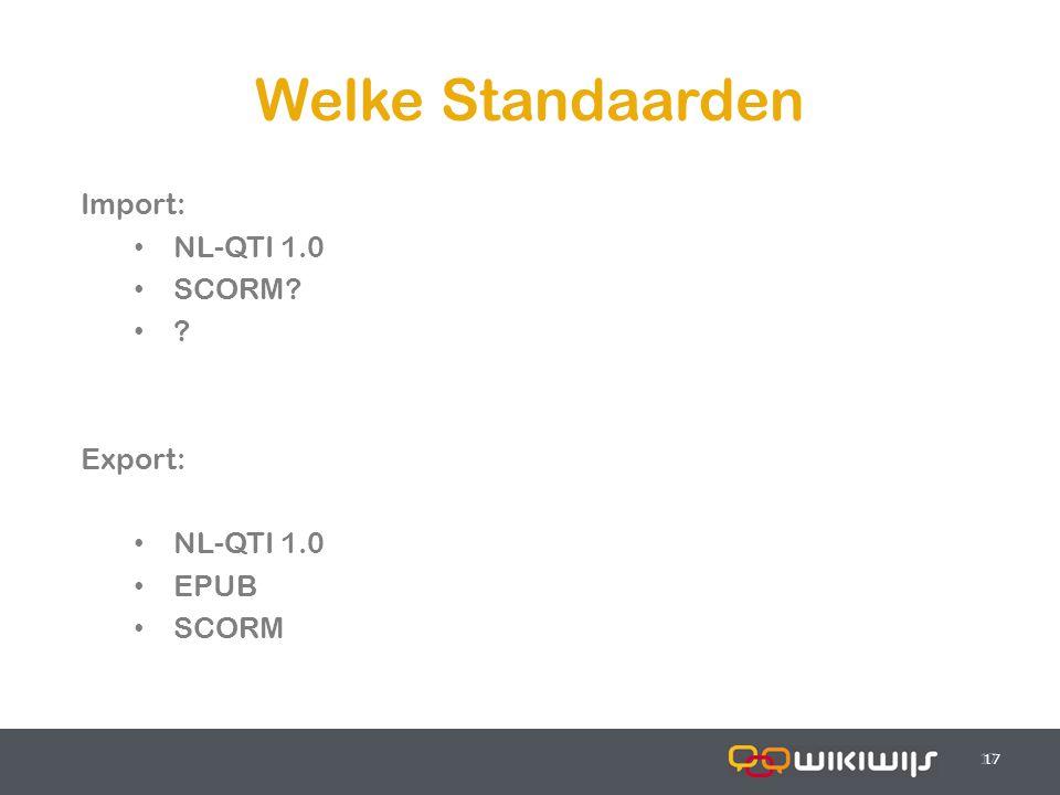 17-7-201417 Welke Standaarden 17 Import: NL-QTI 1.0 SCORM? ? Export: NL-QTI 1.0 EPUB SCORM