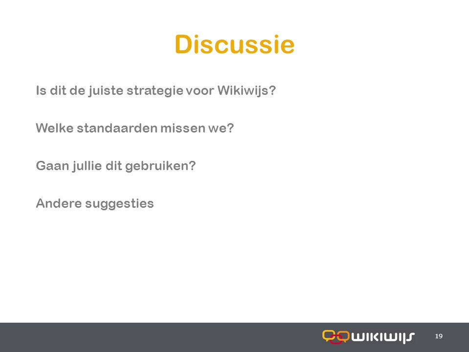 17-7-201419 Discussie Is dit de juiste strategie voor Wikiwijs? Welke standaarden missen we? Gaan jullie dit gebruiken? Andere suggesties