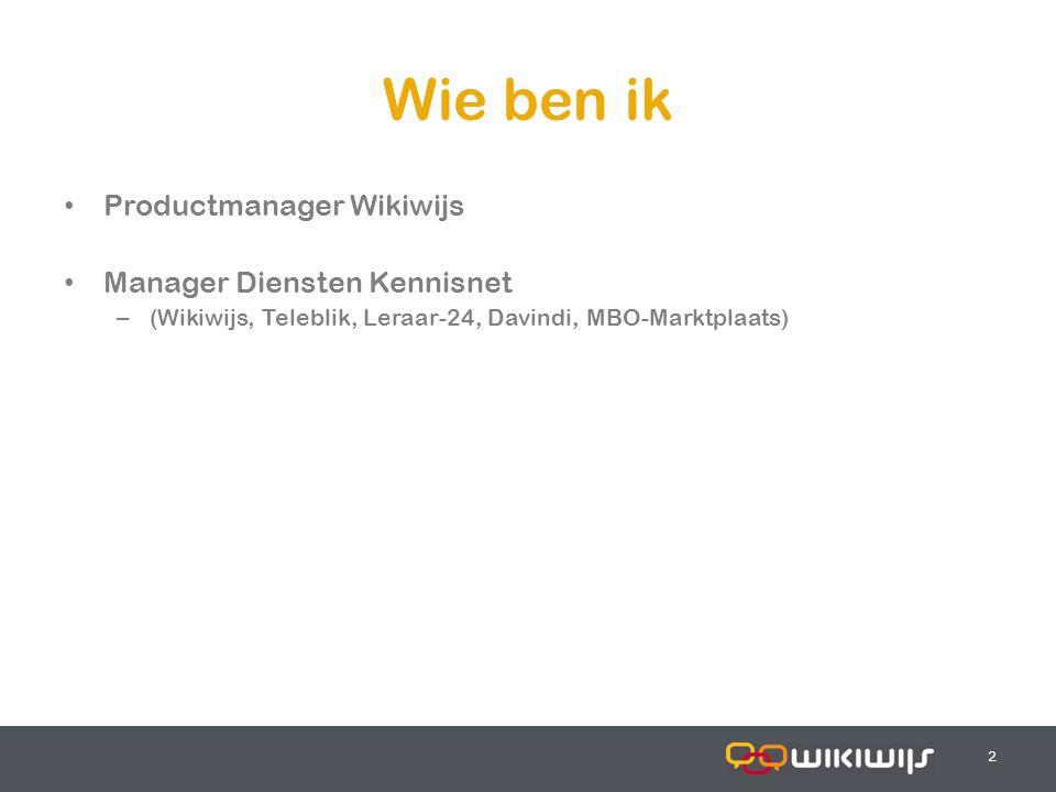 17-7-20142 22 Wie ben ik Productmanager Wikiwijs Manager Diensten Kennisnet – (Wikiwijs, Teleblik, Leraar-24, Davindi, MBO-Marktplaats)