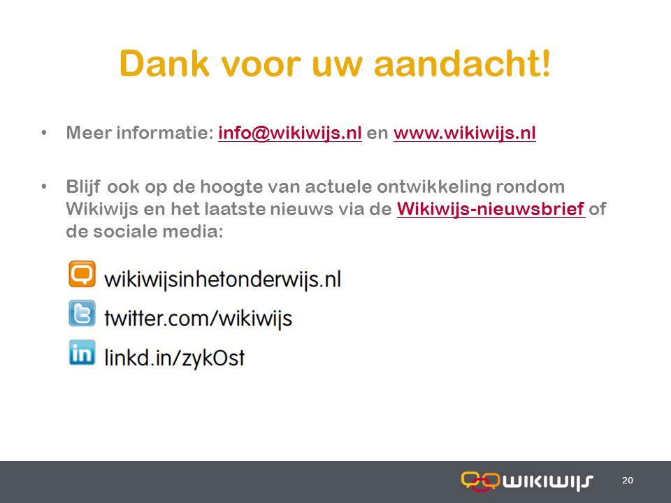 17-7-201420 Dank voor uw aandacht! Meer informatie: info@wikiwijs.nl en www.wikiwijs.nlinfo@wikiwijs.nlwww.wikiwijs.nl Blijf ook op de hoogte van actu