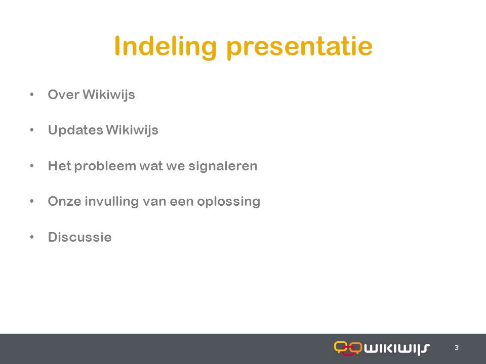 17-7-20143 33 Indeling presentatie Over Wikiwijs Updates Wikiwijs Het probleem wat we signaleren Onze invulling van een oplossing Discussie