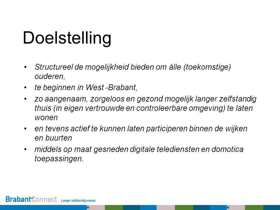 Doelstelling Structureel de mogelijkheid bieden om álle (toekomstige) ouderen, te beginnen in West -Brabant, zo aangenaam, zorgeloos en gezond mogelijk langer zelfstandig thuis (in eigen vertrouwde en controleerbare omgeving) te laten wonen en tevens actief te kunnen laten participeren binnen de wijken en buurten middels op maat gesneden digitale telediensten en domotica toepassingen.