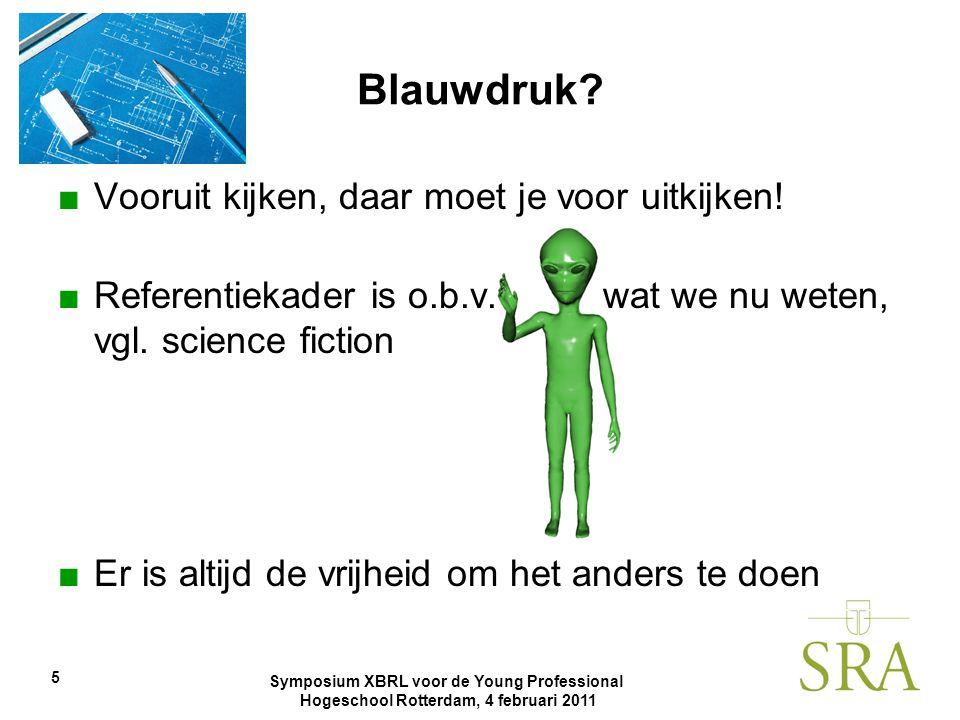 Symposium XBRL voor de Young Professional Hogeschool Rotterdam, 4 februari 2011 Blauwdruk? ■Vooruit kijken, daar moet je voor uitkijken! ■Referentieka
