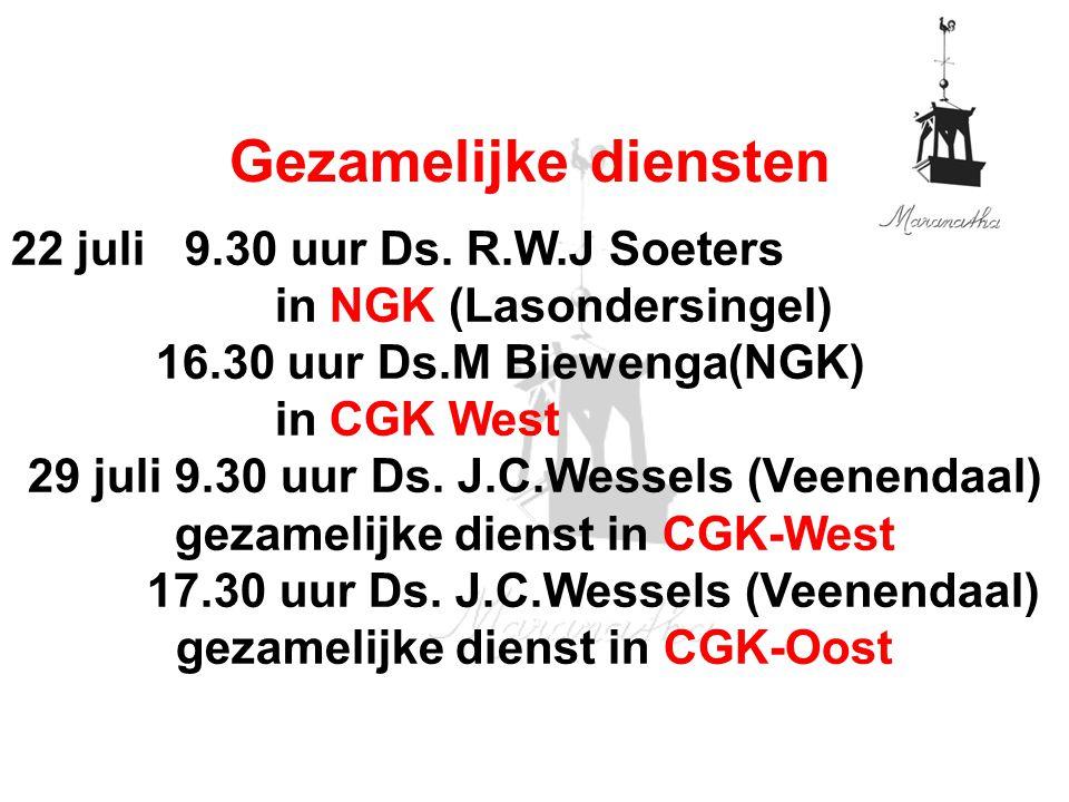 Gezamelijke diensten 22 juli 9.30 uur Ds. R.W.J Soeters in NGK (Lasondersingel) 16.30 uur Ds.M Biewenga(NGK) in CGK West 29 juli 9.30 uur Ds. J.C.Wess