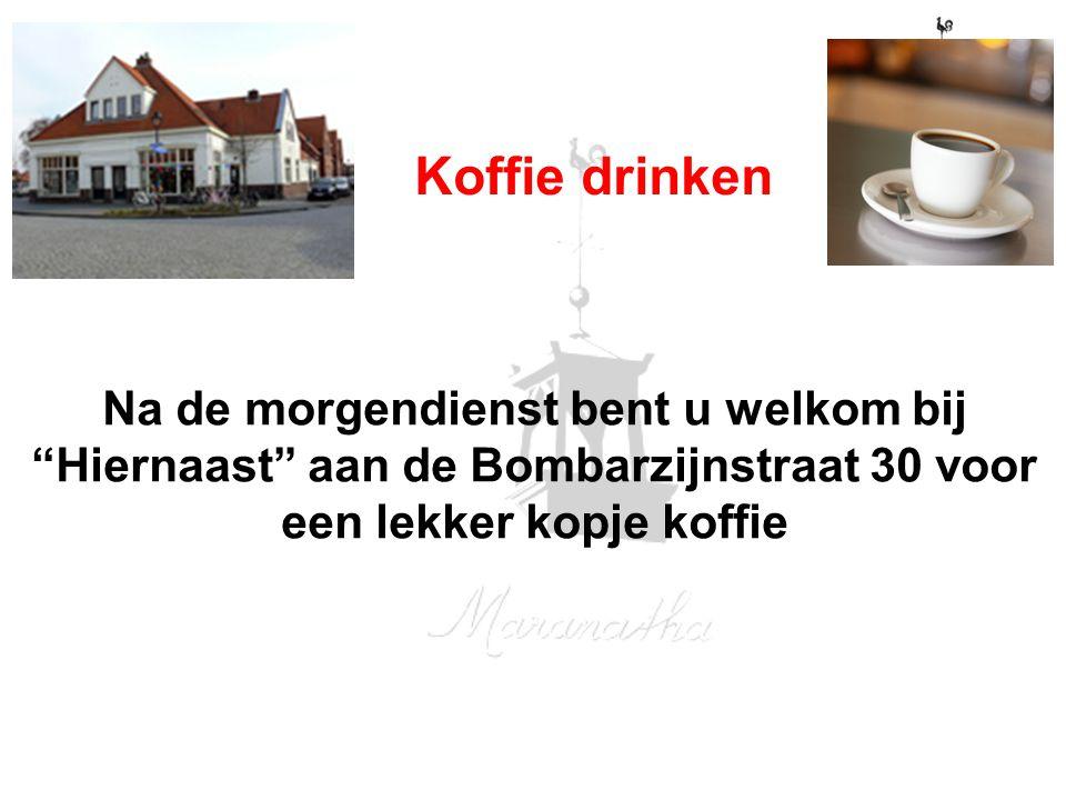 """Koffie drinken Na de morgendienst bent u welkom bij """"Hiernaast"""" aan de Bombarzijnstraat 30 voor een lekker kopje koffie"""