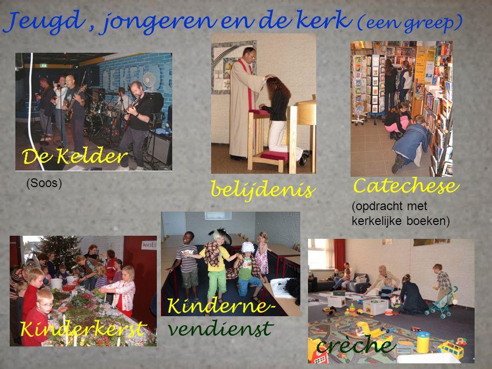 Jeugd, jongeren en de kerk (een greep) Kinderkerst Kinderne- vendienst belijdenis Catechese (opdracht met kerkelijke boeken) (Soos)