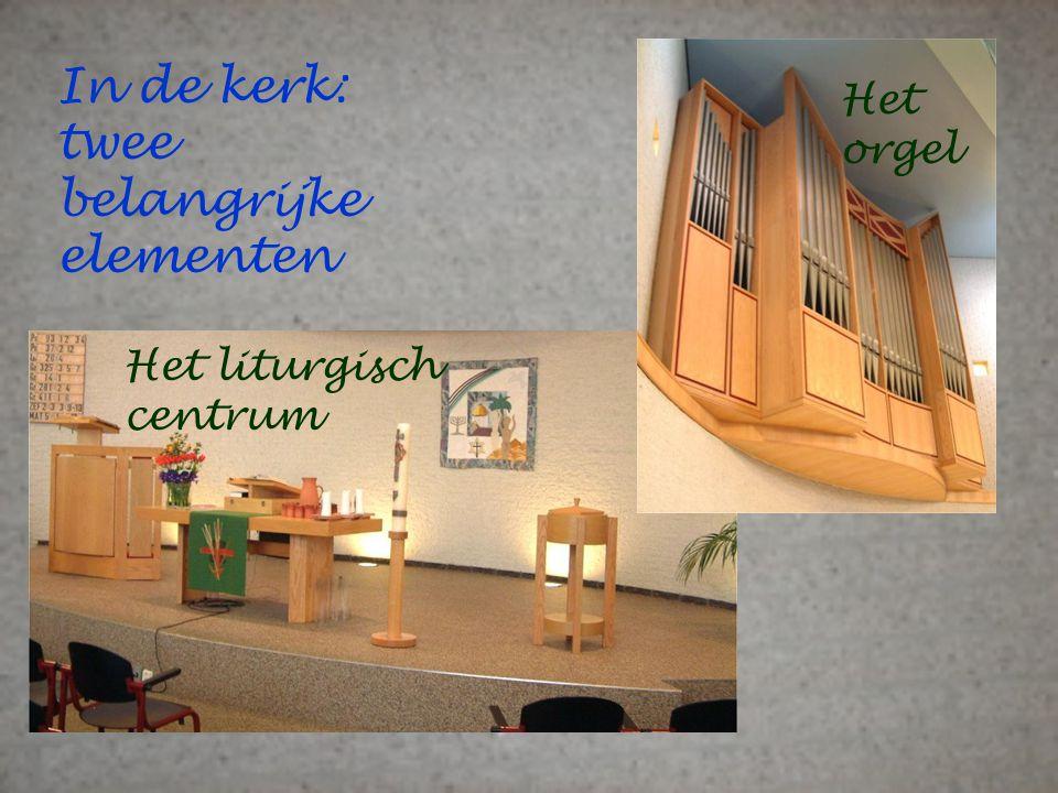 In de kerk: twee belangrijke elementen Het liturgisch centrum Het orgel