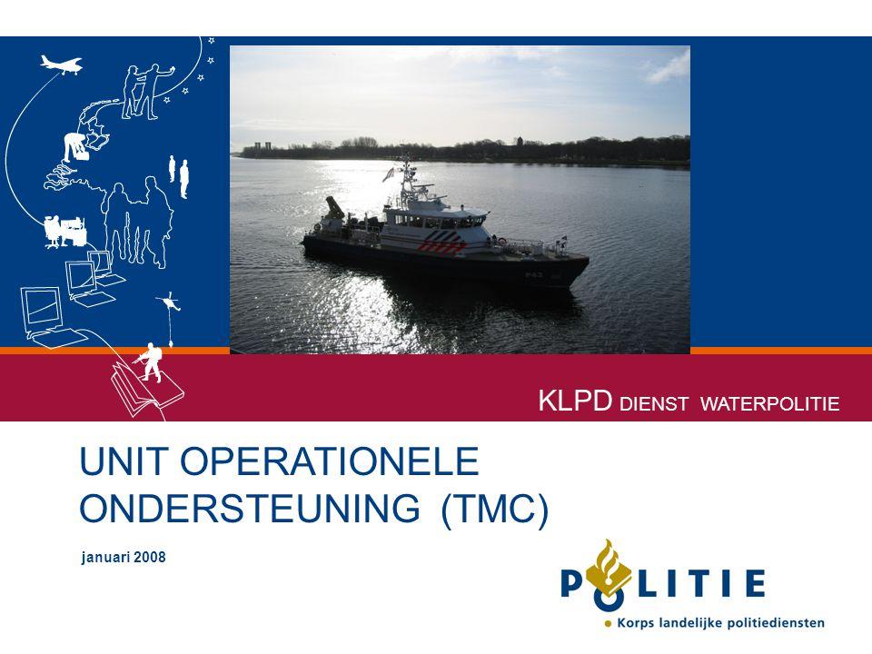 UNIT OPERATIONELE ONDERSTEUNING (TMC) januari 2008 KLPD DIENST WATERPOLITIE