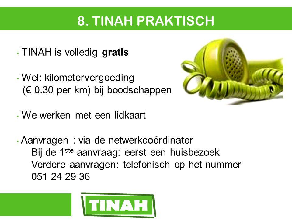 8. TINAH PRAKTISCH TINAH is volledig gratis Wel: kilometervergoeding (€ 0.30 per km) bij boodschappen We werken met een lidkaart Aanvragen : via de ne