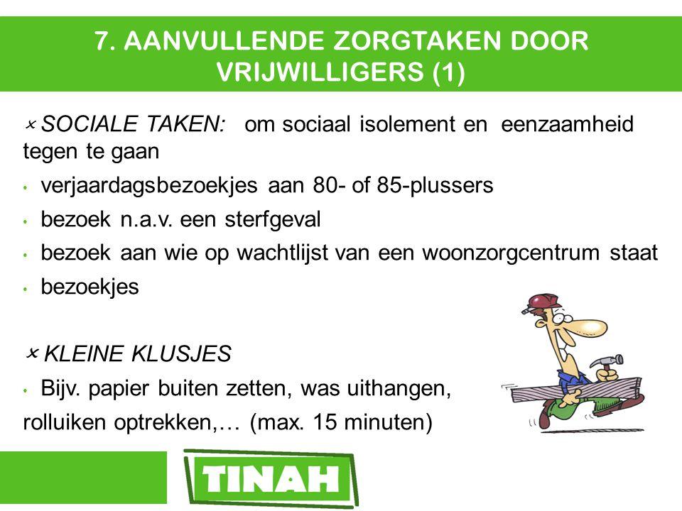 7. AANVULLENDE ZORGTAKEN DOOR VRIJWILLIGERS (1)  SOCIALE TAKEN: om sociaal isolement en eenzaamheid tegen te gaan verjaardagsbezoekjes aan 80- of 85-