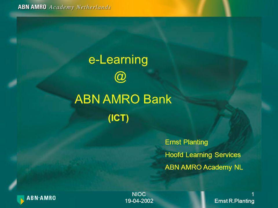 NIOC 19-04-2002 2 Ernst R.Planting Inhoudsopgave Onze visie op Learning Corporate leerportaal ICT Learning Ervaringen