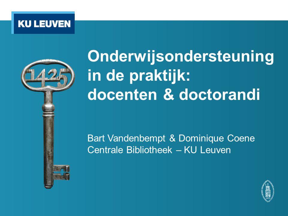 Onderwijsondersteuning in de praktijk: docenten & doctorandi Bart Vandenbempt & Dominique Coene Centrale Bibliotheek – KU Leuven