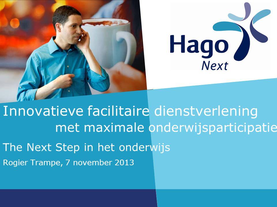 The Next Step in het onderwijs Rogier Trampe, 7 november 2013 Innovatieve facilitaire dienstverlening met maximale onderwijsparticipatie