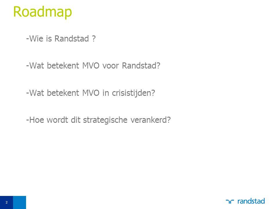 2 Roadmap -Wie is Randstad ? -Wat betekent MVO voor Randstad? -Wat betekent MVO in crisistijden? -Hoe wordt dit strategische verankerd?