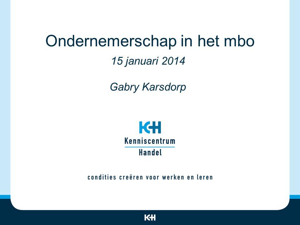 Ondernemerschap in het mbo 15 januari 2014 Gabry Karsdorp