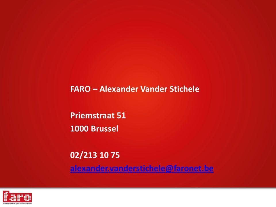 FARO – Alexander Vander Stichele Priemstraat 51 1000 Brussel 02/213 10 75 alexander.vanderstichele@faronet.be