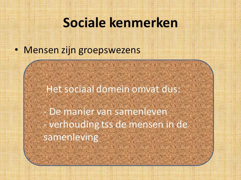 Sociale kenmerken Mensen zijn groepswezens Leven in gezin, familie Leven ook in grotere samenleving niet iedereen gelijk Verschillende groepen -Afkoms