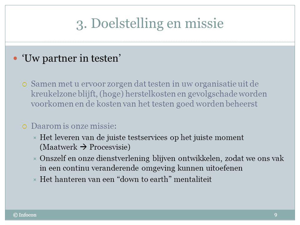3. Doelstelling en missie © Infocon 'Uw partner in testen'  Samen met u ervoor zorgen dat testen in uw organisatie uit de kreukelzone blijft, (hoge)