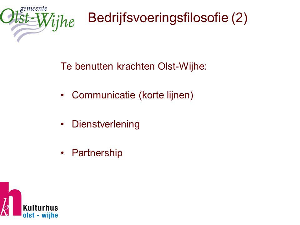Bedrijfsvoeringsfilosofie (2) Te benutten krachten Olst-Wijhe: Communicatie (korte lijnen) Dienstverlening Partnership