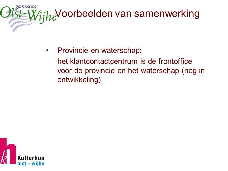 Voorbeelden van samenwerking Provincie en waterschap: het klantcontactcentrum is de frontoffice voor de provincie en het waterschap (nog in ontwikkeling)
