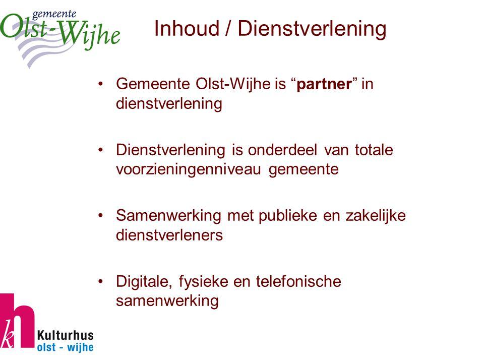 Inhoud / Dienstverlening Gemeente Olst-Wijhe is partner in dienstverlening Dienstverlening is onderdeel van totale voorzieningenniveau gemeente Samenwerking met publieke en zakelijke dienstverleners Digitale, fysieke en telefonische samenwerking