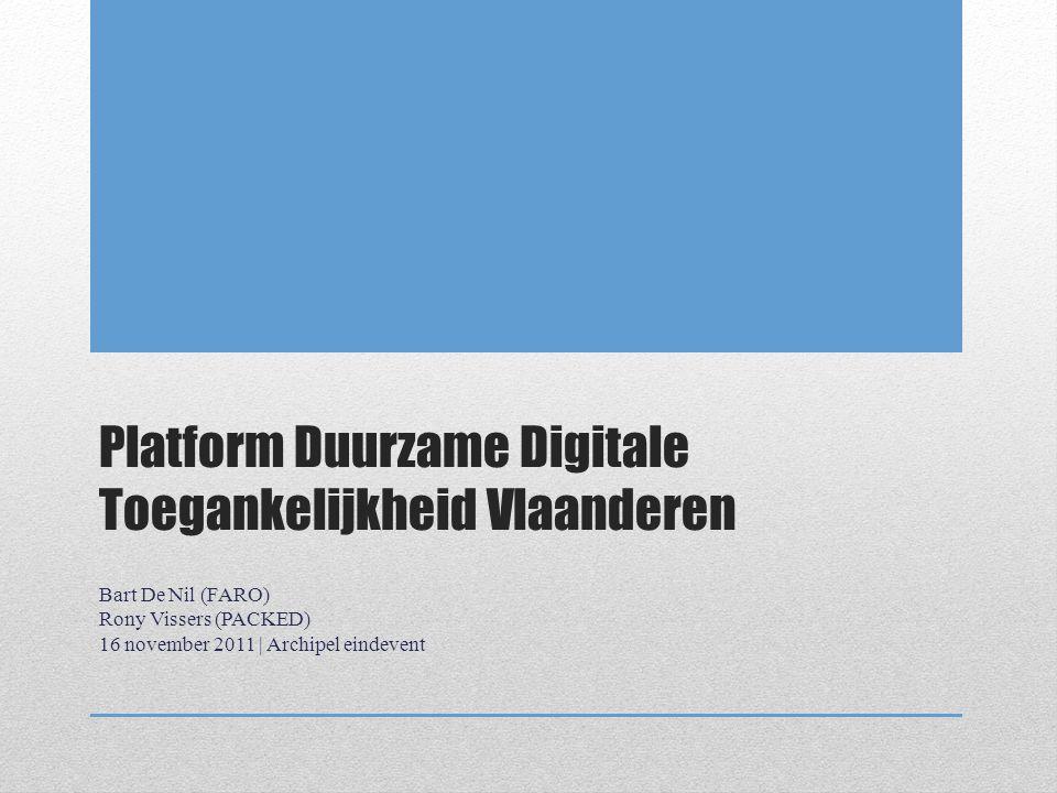 Platform Duurzame Digitale Toegankelijkheid Vlaanderen Bart De Nil (FARO) Rony Vissers (PACKED) 16 november 2011 | Archipel eindevent