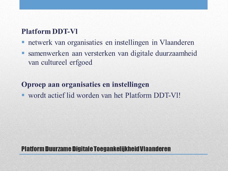 Platform Duurzame Digitale Toegankelijkheid Vlaanderen Platform DDT-Vl  netwerk van organisaties en instellingen in Vlaanderen  samenwerken aan versterken van digitale duurzaamheid van cultureel erfgoed Oproep aan organisaties en instellingen  wordt actief lid worden van het Platform DDT-Vl!