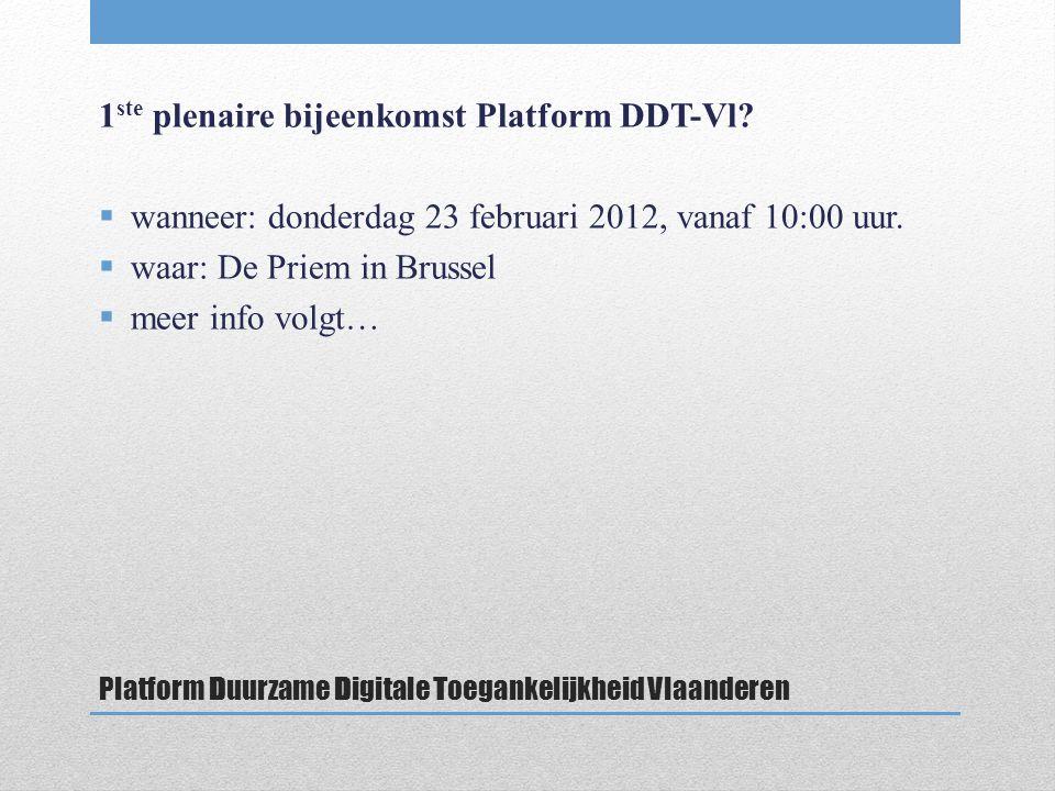 Platform Duurzame Digitale Toegankelijkheid Vlaanderen 1 ste plenaire bijeenkomst Platform DDT-Vl.