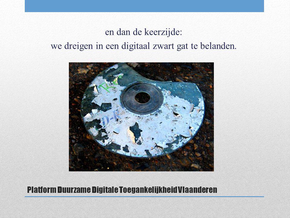 Platform Duurzame Digitale Toegankelijkheid Vlaanderen en dan de keerzijde: we dreigen in een digitaal zwart gat te belanden.