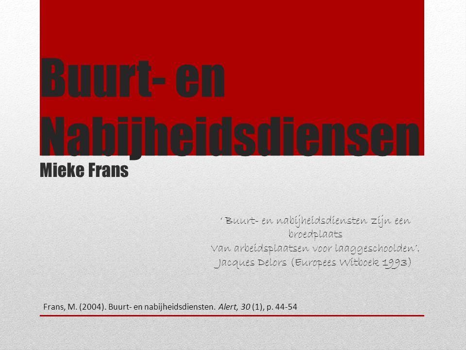 Buurt- en Nabijheidsdiensen Mieke Frans ' Buurt- en nabijheidsdiensten zijn een broedplaats Van arbeidsplaatsen voor laaggeschoolden'.