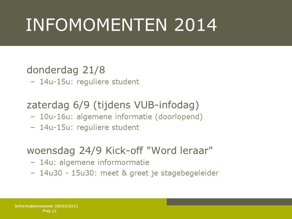 Pag. INFOMOMENTEN 2014 donderdag 21/8 –14u-15u: reguliere student zaterdag 6/9 (tijdens VUB-infodag) –10u-16u: algemene informatie (doorlopend) –14u-1