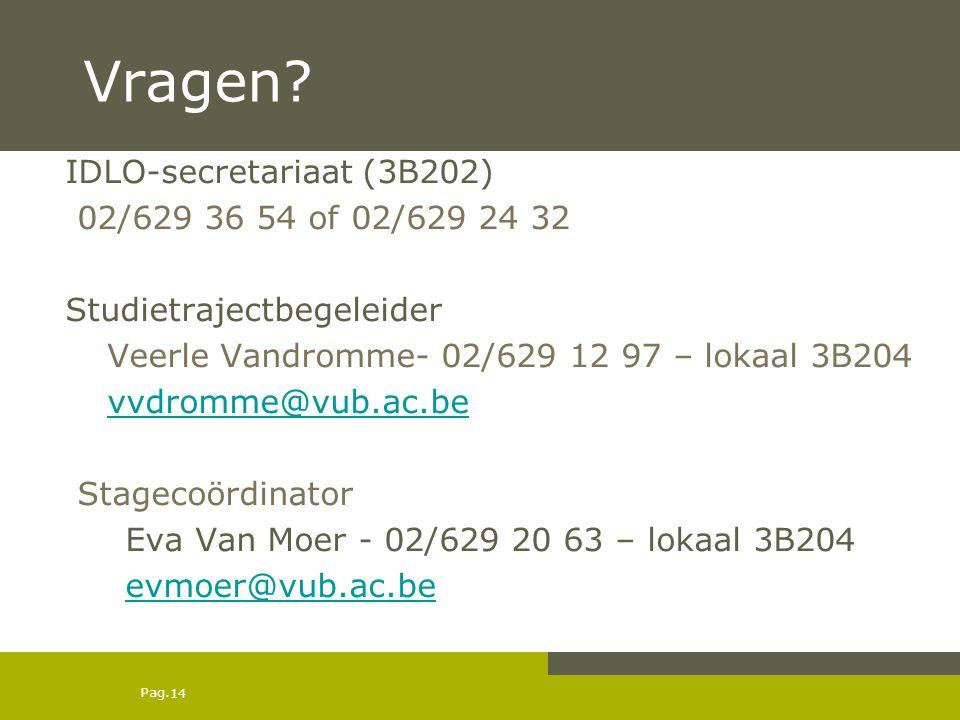 Pag. Vragen? IDLO-secretariaat (3B202) 02/629 36 54 of 02/629 24 32 Studietrajectbegeleider Veerle Vandromme- 02/629 12 97 – lokaal 3B204 vvdromme@vub