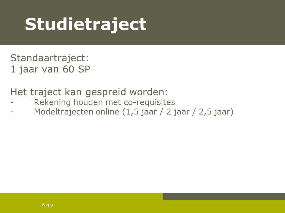 Pag. Studietraject Standaartraject: 1 jaar van 60 SP Het traject kan gespreid worden: -Rekening houden met co-requisites -Modeltrajecten online (1,5 j