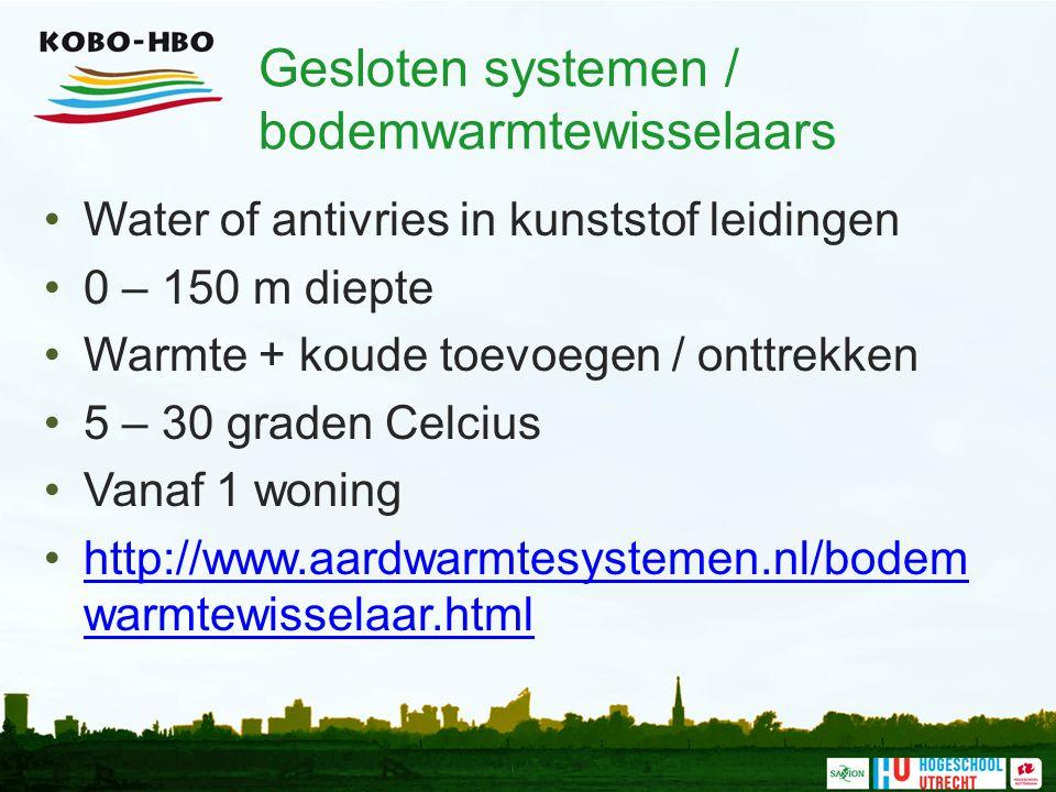 Gesloten systemen / bodemwarmtewisselaars Water of antivries in kunststof leidingen 0 – 150 m diepte Warmte + koude toevoegen / onttrekken 5 – 30 graden Celcius Vanaf 1 woning http://www.aardwarmtesystemen.nl/bodem warmtewisselaar.htmlhttp://www.aardwarmtesystemen.nl/bodem warmtewisselaar.html