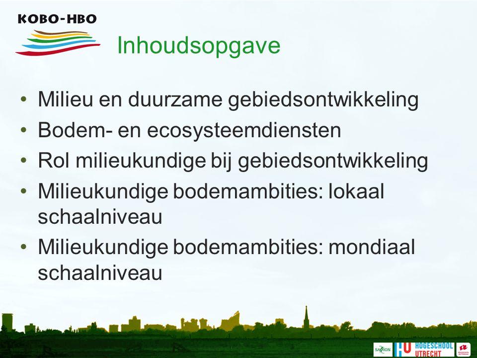 Inhoudsopgave Milieu en duurzame gebiedsontwikkeling Bodem- en ecosysteemdiensten Rol milieukundige bij gebiedsontwikkeling Milieukundige bodemambities: lokaal schaalniveau Milieukundige bodemambities: mondiaal schaalniveau