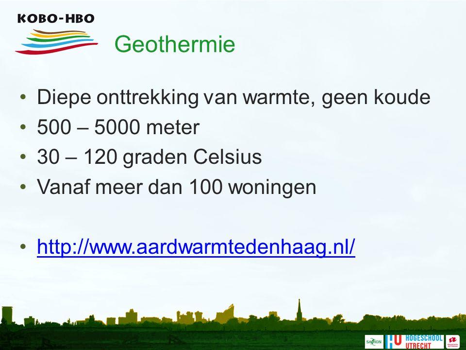 Geothermie Diepe onttrekking van warmte, geen koude 500 – 5000 meter 30 – 120 graden Celsius Vanaf meer dan 100 woningen http://www.aardwarmtedenhaag.nl/