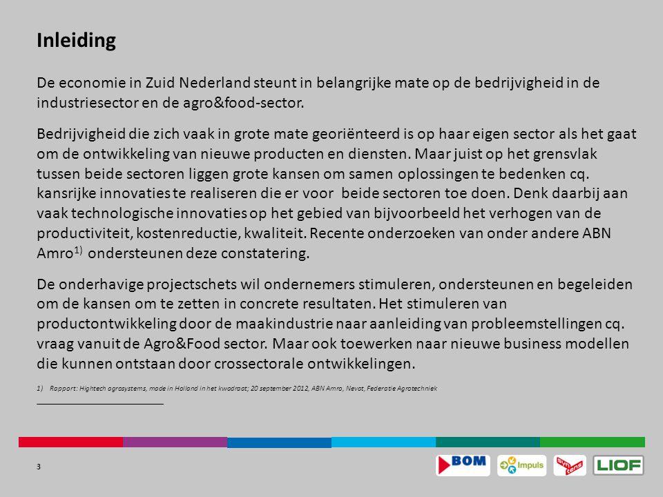 3 Inleiding De economie in Zuid Nederland steunt in belangrijke mate op de bedrijvigheid in de industriesector en de agro&food-sector.