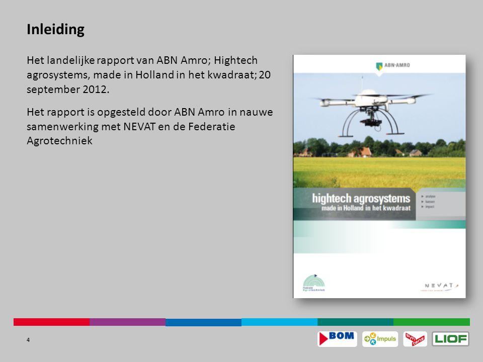 4 Inleiding Het landelijke rapport van ABN Amro; Hightech agrosystems, made in Holland in het kwadraat; 20 september 2012.