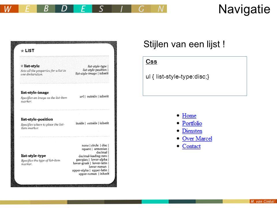 Stijlen van een lijst ! Navigatie Css ul { list-style-type:disc;}