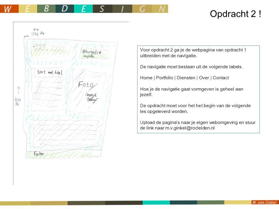 Opdracht 2 . Voor opdracht 2 ga je de webpagina van opdracht 1 uitbreiden met de navigatie.